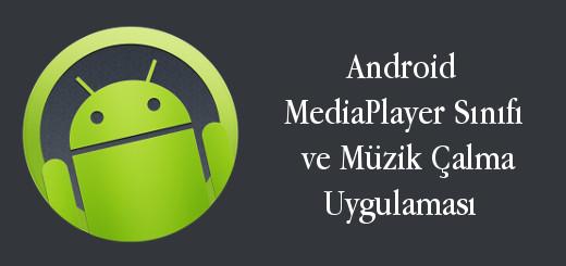 android-evreni-android-mediaplayer-sınıfı-ve-müzik-çalma-uygulamasi