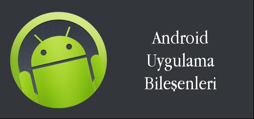 android-evreni-android-uygulama-bilesenleri