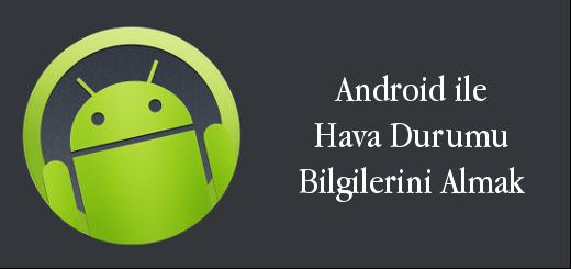 android-evreni-android-ile-hava-durumu-bilgilerini-almak