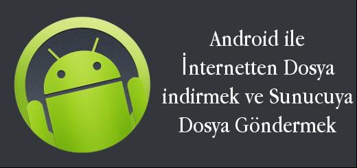 android-evreni-android-ile-internetten-dosya-indirmek-ve-sunucuya-dosya-gondermek