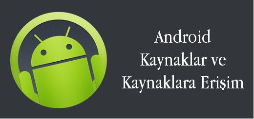 android-evreni-android-kaynaklar-ve-kaynaklara-erişim